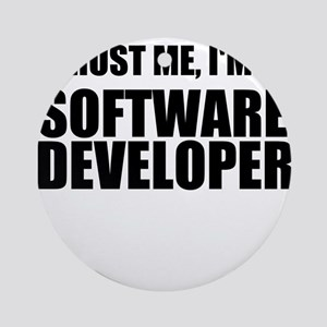 Trust Me, Im A Software Developer Ornament (Round)